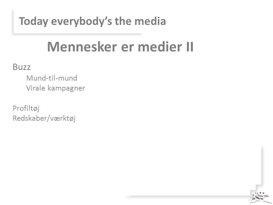 Today everybody's the media Buzz Mund-til-mund Virale kampagner Profiltøj Redskaber/værktøj Mennesker er medier II
