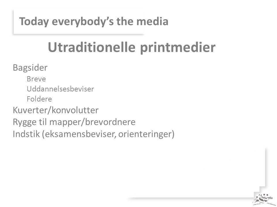 Today everybody's the media Bagsider Breve Uddannelsesbeviser Foldere Kuverter/konvolutter Rygge til mapper/brevordnere Indstik (eksamensbeviser, orienteringer) Utraditionelle printmedier