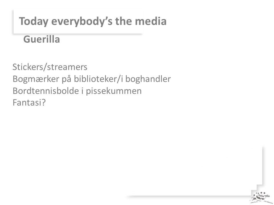 Today everybody's the media Stickers/streamers Bogmærker på biblioteker/i boghandler Bordtennisbolde i pissekummen Fantasi.