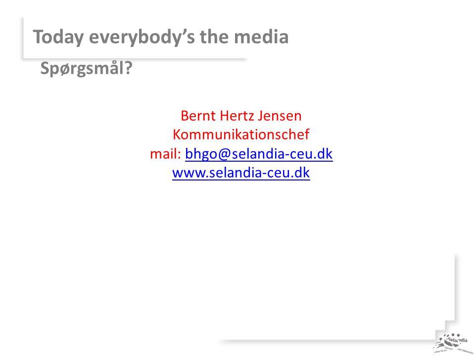 Today everybody's the media Bernt Hertz Jensen Kommunikationschef mail: bhgo@selandia-ceu.dkbhgo@selandia-ceu.dk www.selandia-ceu.dk Spørgsmål