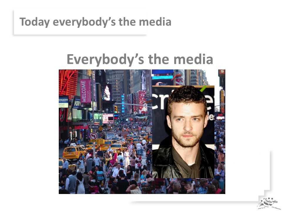 Today everybody's the media Everybody's the media