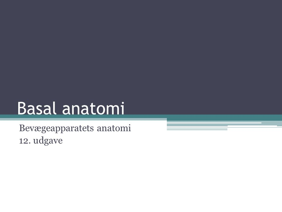 Basal anatomi Bevægeapparatets anatomi 12. udgave