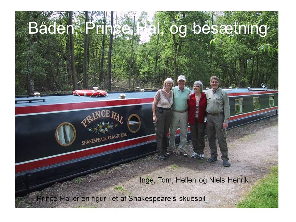 Båden, Prince Hal, og besætning Prince Hal er en figur i et af Shakespeare's skuespil Inge, Tom, Hellen og Niels Henrik