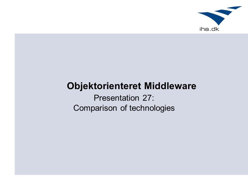 Presentation 27: Comparison of technologies Objektorienteret Middleware