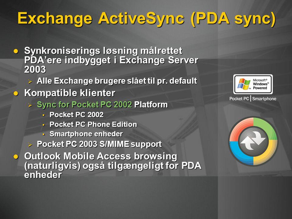 Exchange ActiveSync (PDA sync) Synkroniserings løsning målrettet PDA'ere indbygget i Exchange Server 2003 Synkroniserings løsning målrettet PDA'ere indbygget i Exchange Server 2003  Alle Exchange brugere slået til pr.