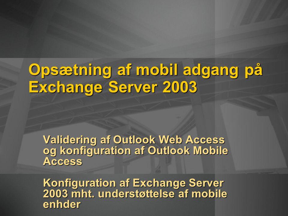Opsætning af mobil adgang på Exchange Server 2003 Validering af Outlook Web Access og konfiguration af Outlook Mobile Access Konfiguration af Exchange Server 2003 mht.