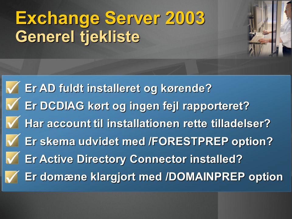 Exchange Server 2003 Generel tjekliste Er AD fuldt installeret og kørende.
