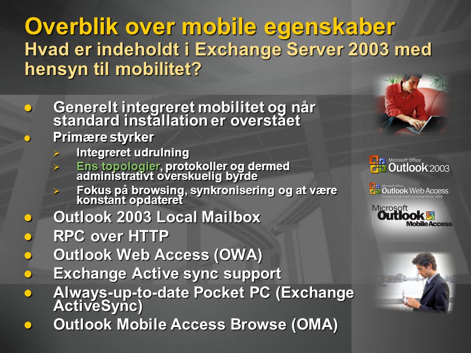 Overblik over mobile egenskaber Hvad er indeholdt i Exchange Server 2003 med hensyn til mobilitet.