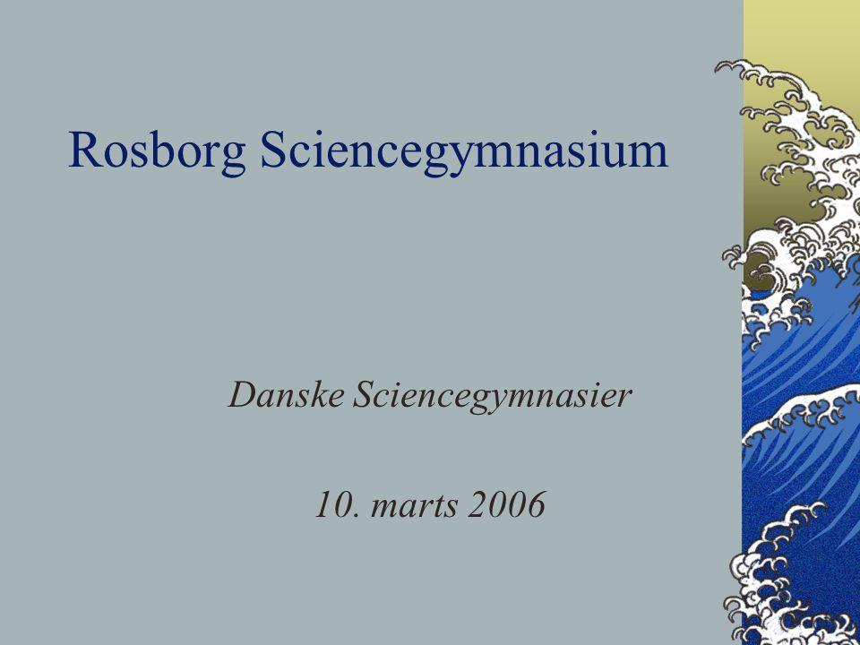 Rosborg Sciencegymnasium Danske Sciencegymnasier 10. marts 2006