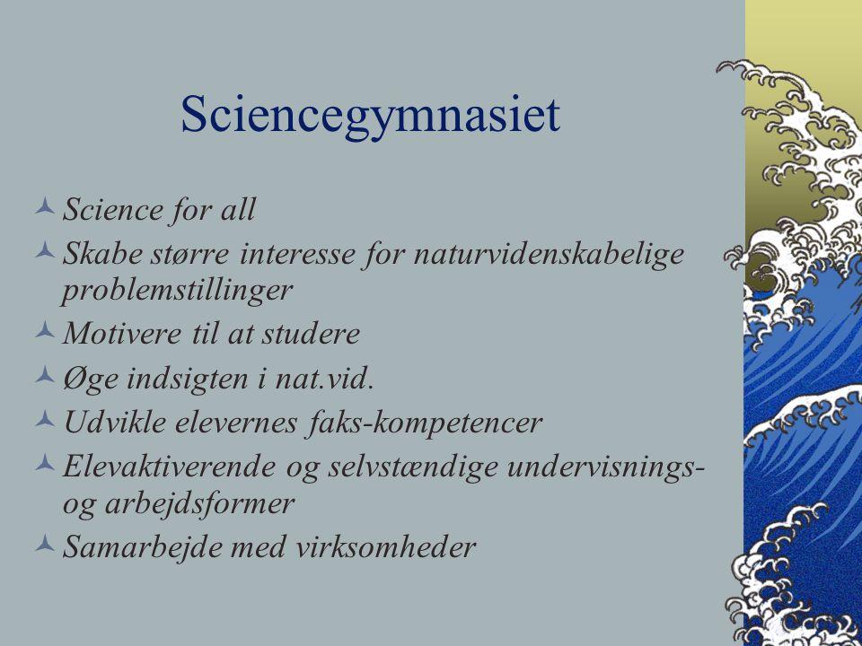 Sciencegymnasiet Science for all Skabe større interesse for naturvidenskabelige problemstillinger Motivere til at studere Øge indsigten i nat.vid.