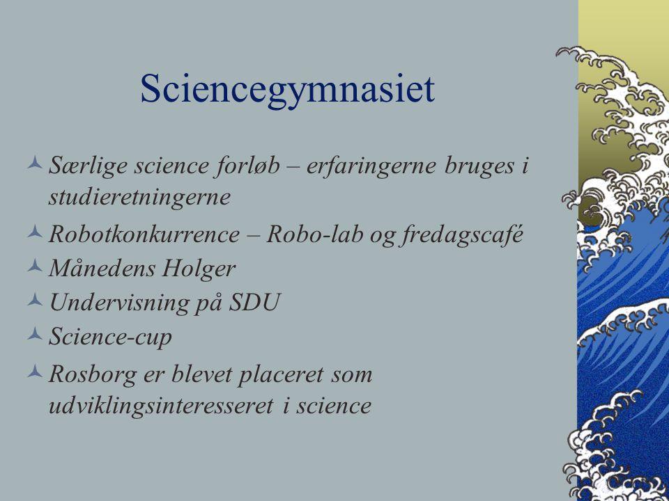 Sciencegymnasiet Særlige science forløb – erfaringerne bruges i studieretningerne Robotkonkurrence – Robo-lab og fredagscafé Månedens Holger Undervisning på SDU Science-cup Rosborg er blevet placeret som udviklingsinteresseret i science