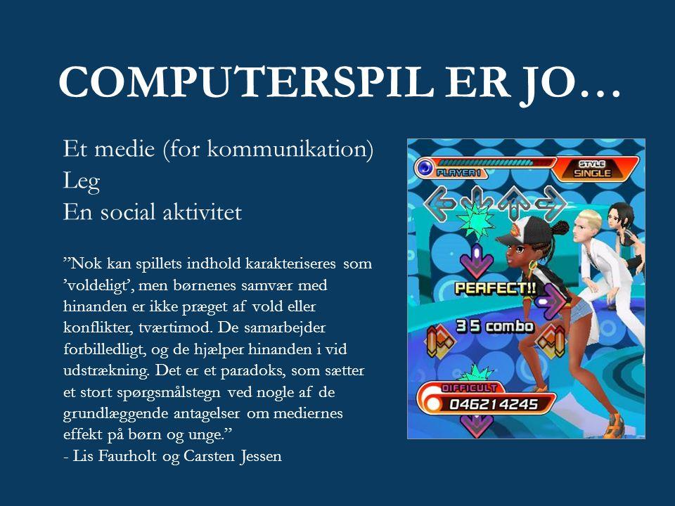 COMPUTERSPIL ER JO… Et medie (for kommunikation) Leg En social aktivitet Nok kan spillets indhold karakteriseres som 'voldeligt', men børnenes samvær med hinanden er ikke præget af vold eller konflikter, tværtimod.