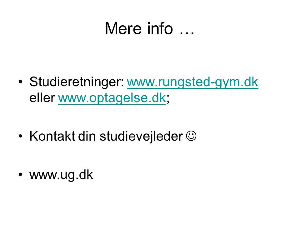 Mere info … Studieretninger: www.rungsted-gym.dk eller www.optagelse.dk;www.rungsted-gym.dkwww.optagelse.dk Kontakt din studievejleder www.ug.dk