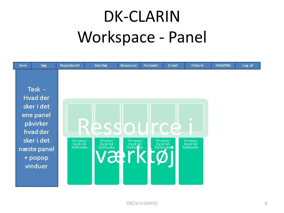 DK-CLARIN Workspace - Panel Ressource i værktøj Task - Hvad der sker i det ene panel påvirker hvad der sker i det næste panel + popop vinduer HistorikRepositoriet Gem DAN/ENGLog afSøgVærktøjE-mailRessource Formater 6DKClarin (KMIV)
