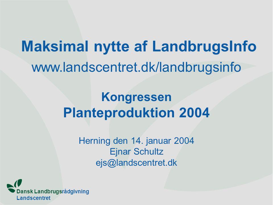 Dansk Landbrugsrådgivning Landscentret Maksimal nytte af LandbrugsInfo www.landscentret.dk/landbrugsinfo Kongressen Planteproduktion 2004 Herning den 14.