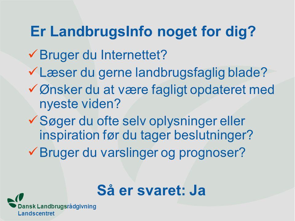Dansk Landbrugsrådgivning Landscentret Er LandbrugsInfo noget for dig.