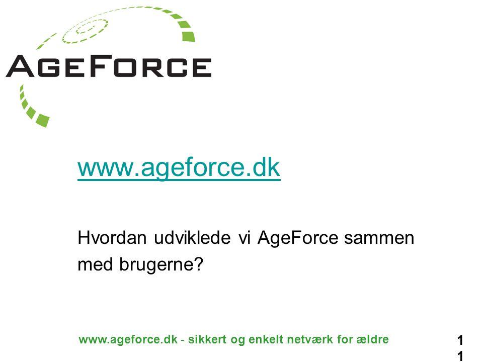 11 www.ageforce.dk - sikkert og enkelt netværk for ældre www.ageforce.dk Hvordan udviklede vi AgeForce sammen med brugerne