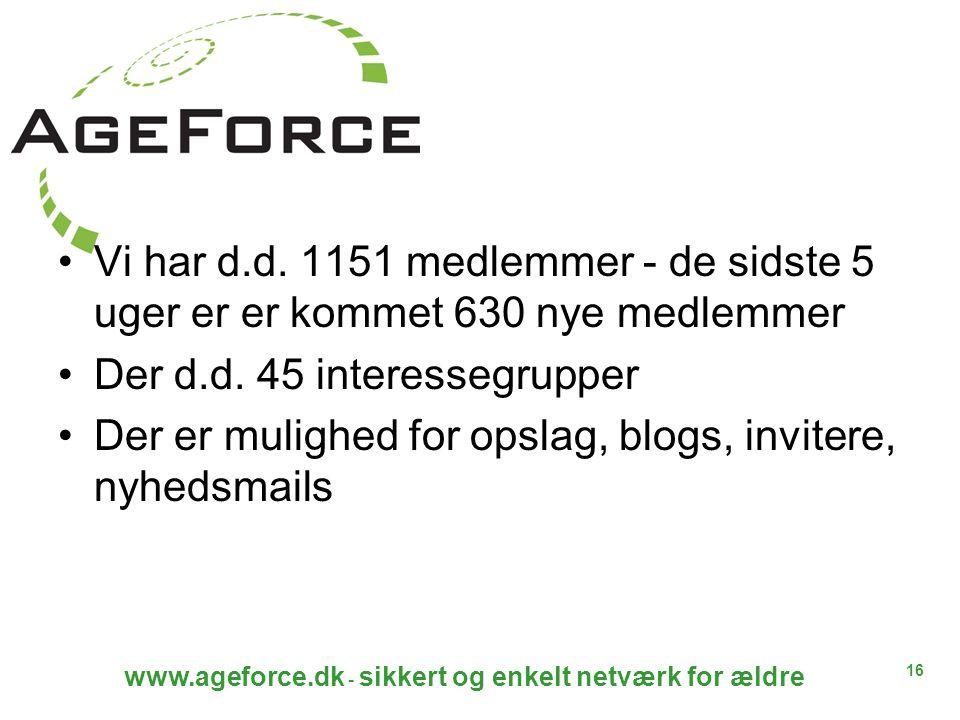 16 www.ageforce.dk - sikkert og enkelt netværk for ældre Vi har d.d.