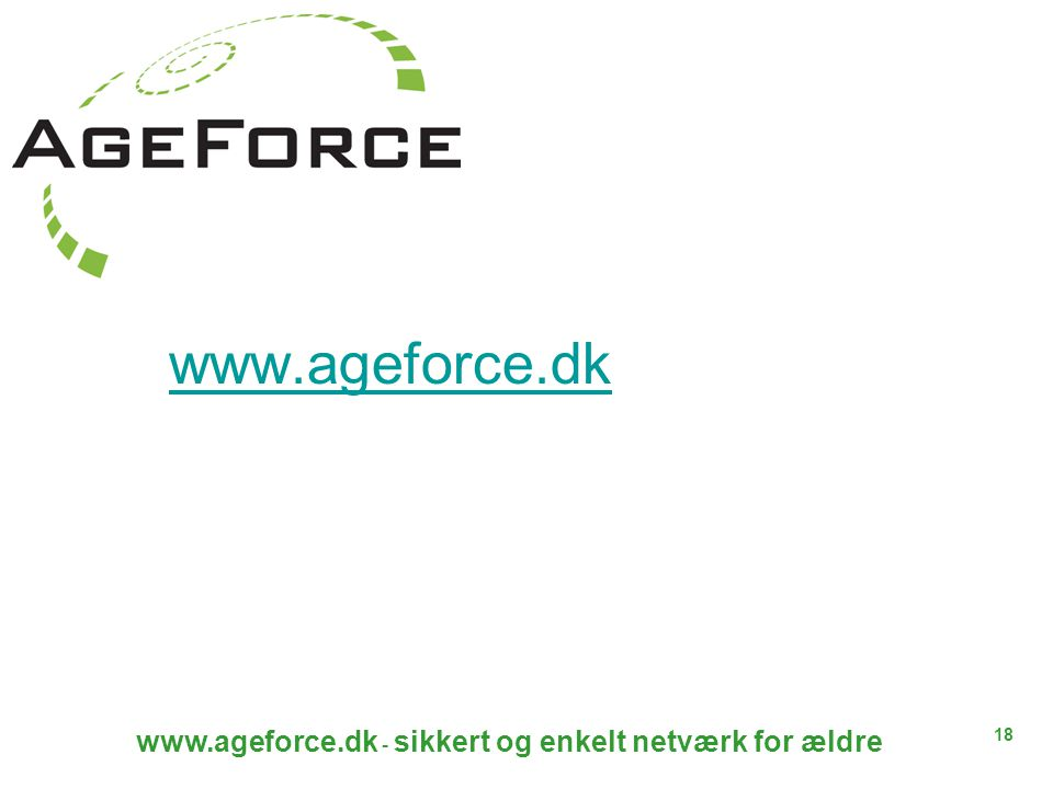 18 www.ageforce.dk - sikkert og enkelt netværk for ældre www.ageforce.dk