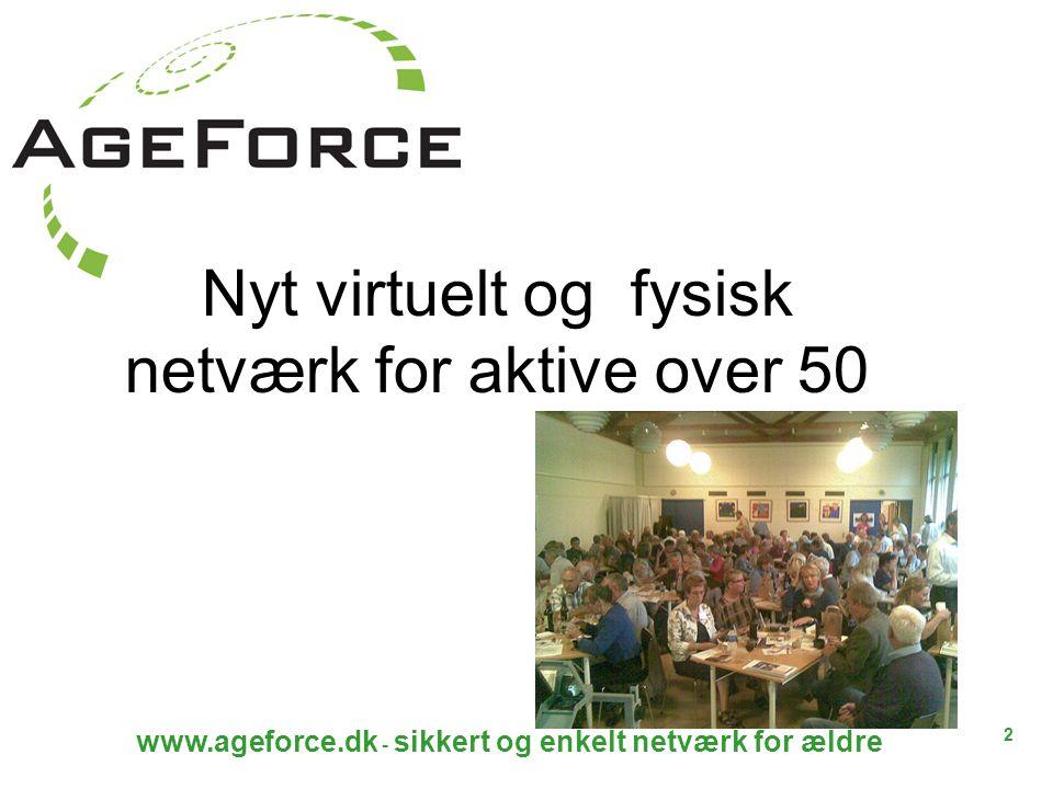 2 www.ageforce.dk - sikkert og enkelt netværk for ældre Nyt virtuelt og fysisk netværk for aktive over 50