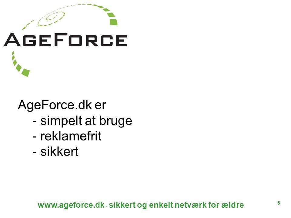 5 www.ageforce.dk - sikkert og enkelt netværk for ældre AgeForce.dk er - simpelt at bruge - reklamefrit - sikkert