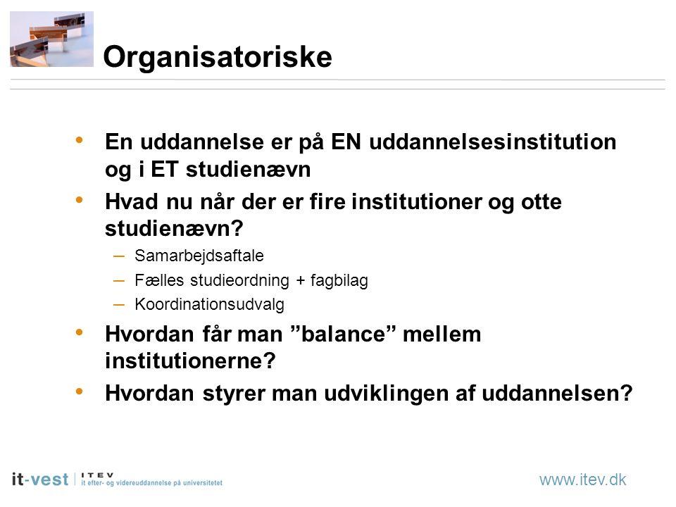 www.itev.dk Organisatoriske En uddannelse er på EN uddannelsesinstitution og i ET studienævn Hvad nu når der er fire institutioner og otte studienævn.