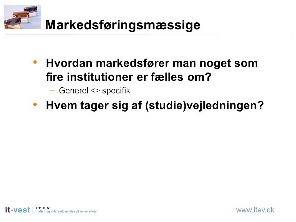 www.itev.dk Markedsføringsmæssige Hvordan markedsfører man noget som fire institutioner er fælles om.
