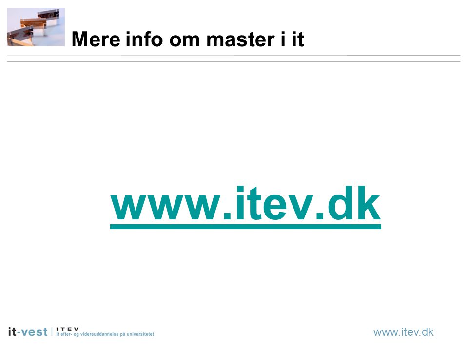 www.itev.dk Mere info om master i it www.itev.dk