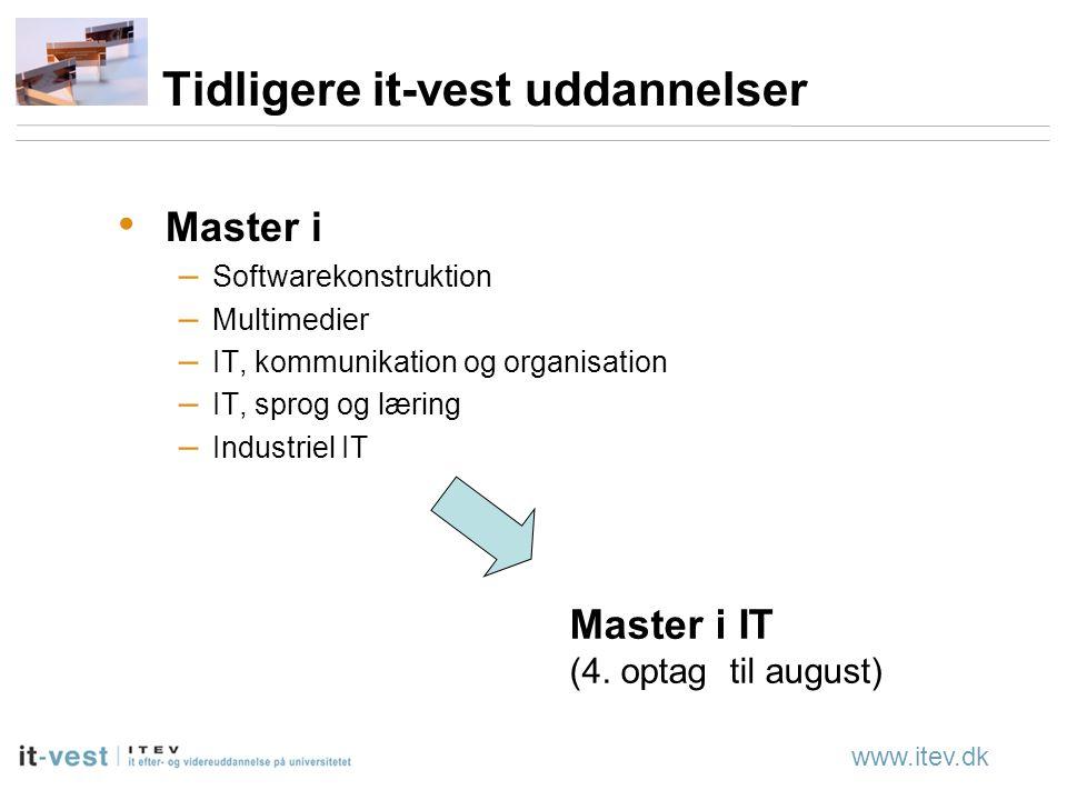 www.itev.dk Tidligere it-vest uddannelser Master i – Softwarekonstruktion – Multimedier – IT, kommunikation og organisation – IT, sprog og læring – Industriel IT Master i IT (4.