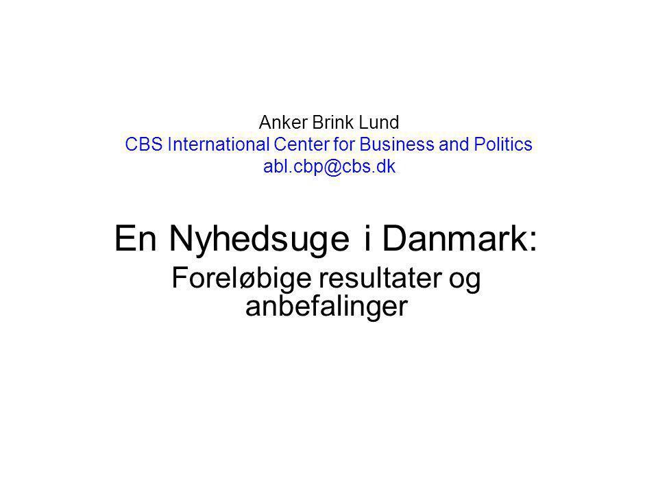 Anker Brink Lund CBS International Center for Business and Politics abl.cbp@cbs.dk En Nyhedsuge i Danmark: Foreløbige resultater og anbefalinger
