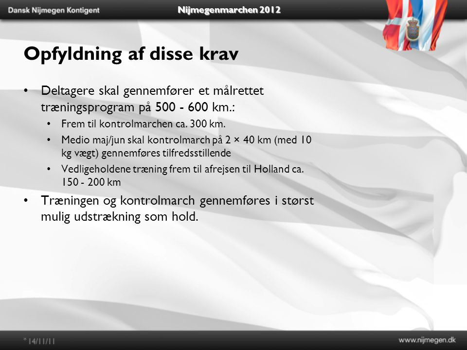 Nijmegenmarchen 2012 Opfyldning af disse krav Deltagere skal gennemfører et målrettet træningsprogram på 500 - 600 km.: Frem til kontrolmarchen ca.