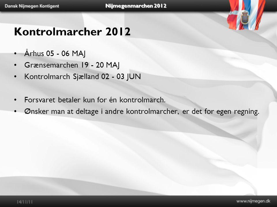 Nijmegenmarchen 2012 Kontrolmarcher 2012 Århus 05 - 06 MAJ Grænsemarchen 19 - 20 MAJ Kontrolmarch Sjælland 02 - 03 JUN Forsvaret betaler kun for én kontrolmarch.