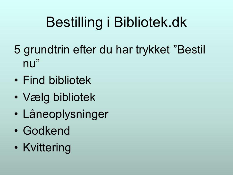 Bestilling i Bibliotek.dk 5 grundtrin efter du har trykket Bestil nu Find bibliotek Vælg bibliotek Låneoplysninger Godkend Kvittering