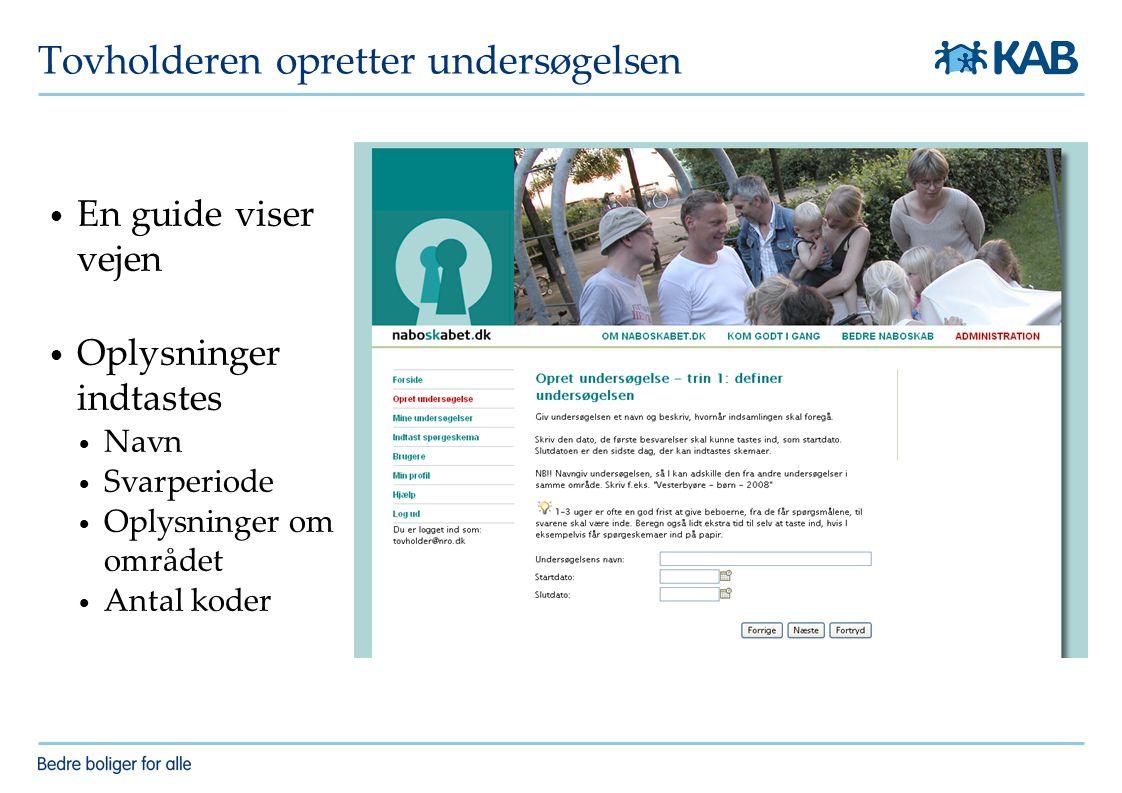 Tovholderen opretter undersøgelsen En guide viser vejen Oplysninger indtastes Navn Svarperiode Oplysninger om området Antal koder