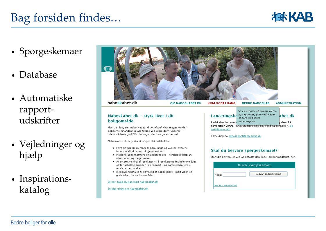 Bag forsiden findes… Spørgeskemaer Database Automatiske rapport- udskrifter Vejledninger og hjælp Inspirations- katalog