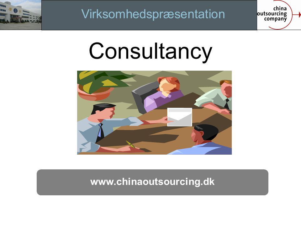Virksomhedspræsentation www.chinaoutsourcing.dk Implemen. Consultancy
