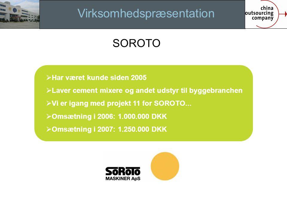 Virksomhedspræsentation  Har været kunde siden 2005  Laver cement mixere og andet udstyr til byggebranchen  Vi er igang med projekt 11 for SOROTO...