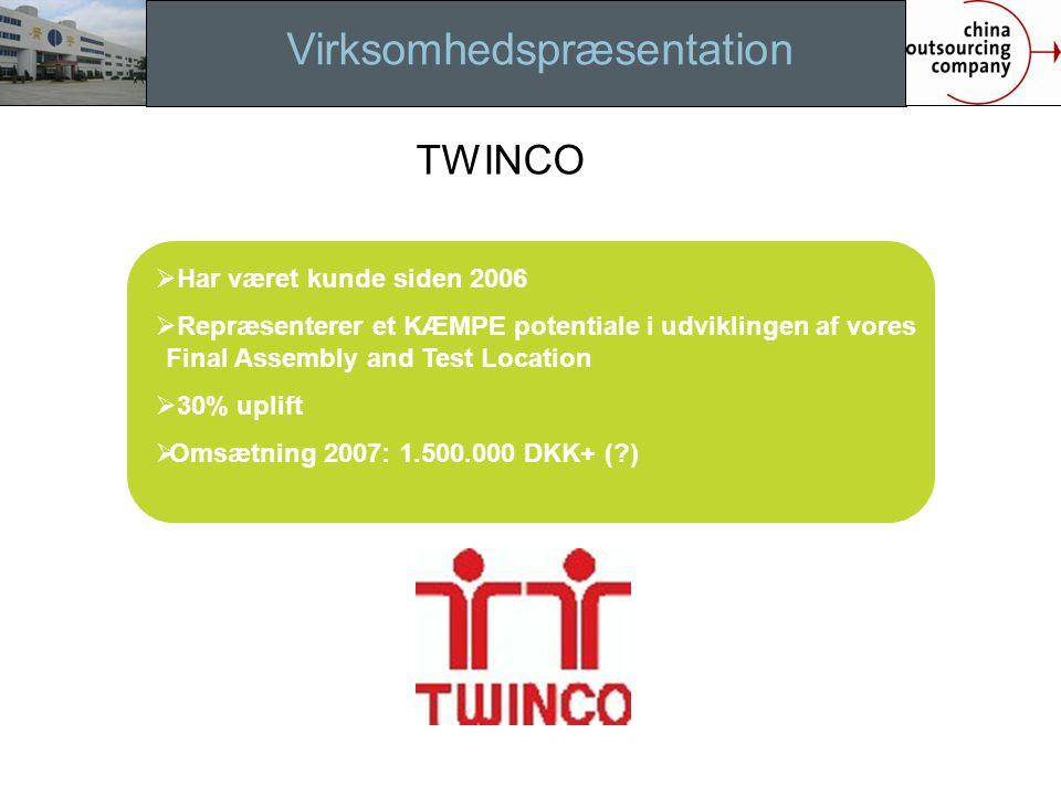 Virksomhedspræsentation  Har været kunde siden 2006  Repræsenterer et KÆMPE potentiale i udviklingen af vores Final Assembly and Test Location  30% uplift  Omsætning 2007: 1.500.000 DKK+ ( ) TWINCO