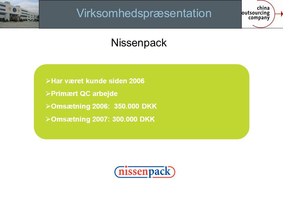 Virksomhedspræsentation  Har været kunde siden 2006  Primært QC arbejde  Omsætning 2006: 350.000 DKK  Omsætning 2007: 300.000 DKK Nissenpack