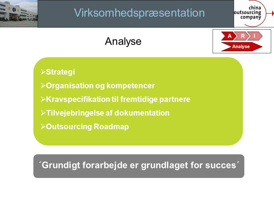 Virksomhedspræsentation Analyse  Strategi  Organisation og kompetencer  Kravspecifikation til fremtidige partnere  Tilvejebringelse af dokumentation  Outsourcing Roadmap ´Grundigt forarbejde er grundlaget for succes´ ARI Analyse