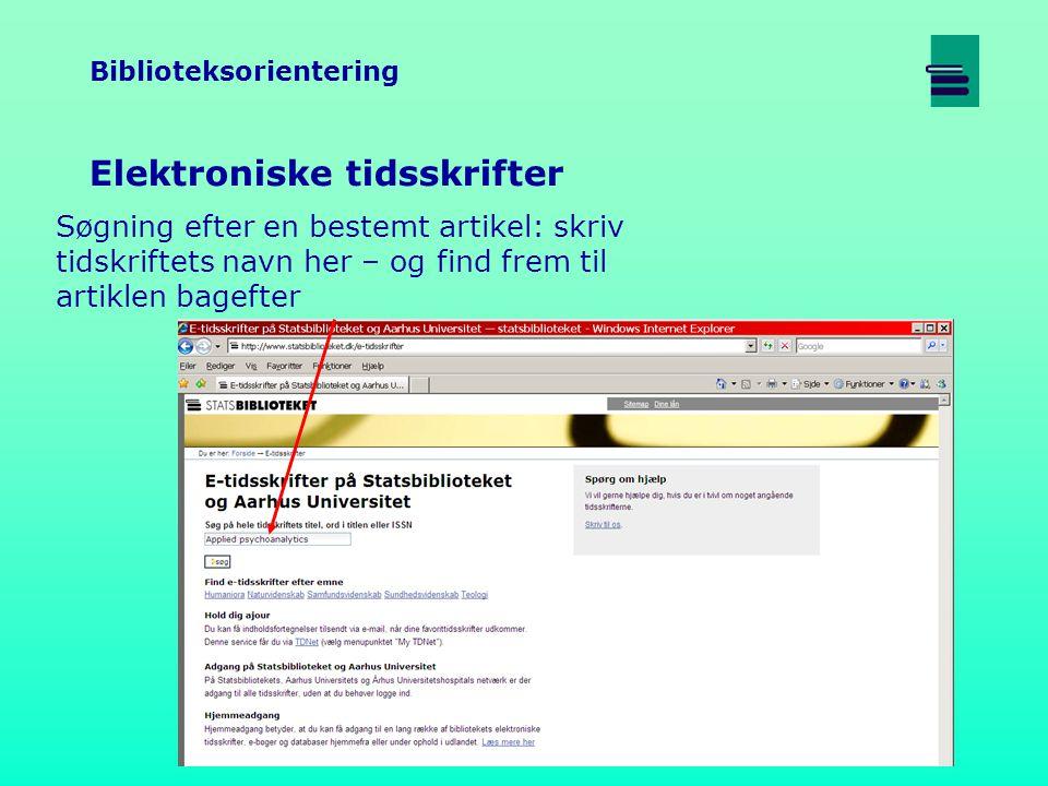 Biblioteksorientering Elektroniske tidsskrifter Søgning efter en bestemt artikel: skriv tidskriftets navn her – og find frem til artiklen bagefter