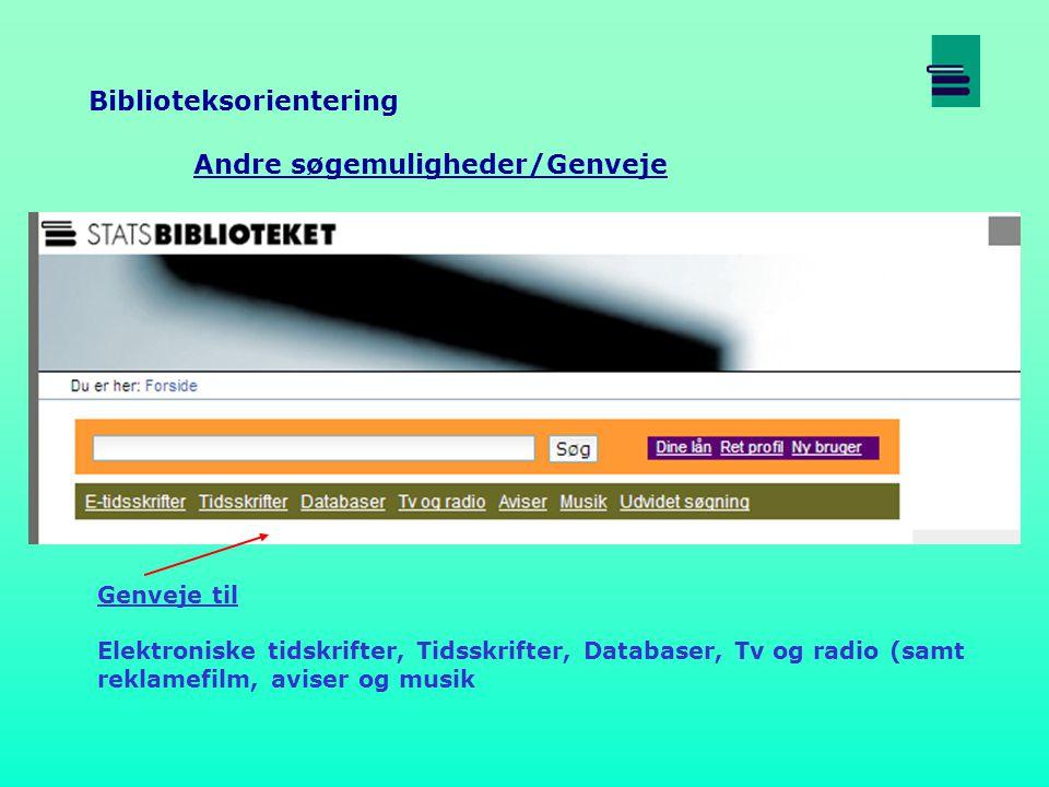 Biblioteksorientering Andre søgemuligheder/Genveje Genveje til Elektroniske tidskrifter, Tidsskrifter, Databaser, Tv og radio (samt reklamefilm, aviser og musik
