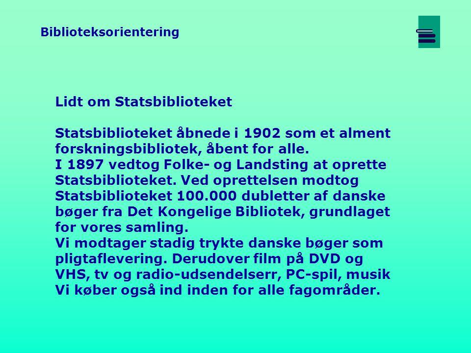 Biblioteksorientering Lidt om Statsbiblioteket Statsbiblioteket åbnede i 1902 som et alment forskningsbibliotek, åbent for alle.