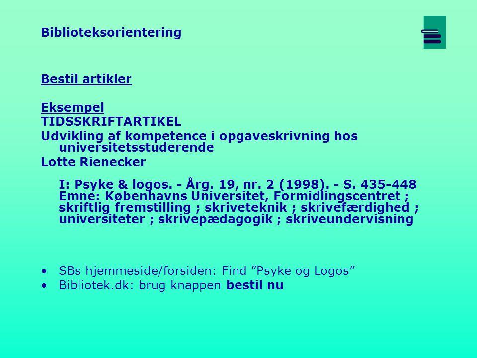 Biblioteksorientering Bestil artikler Eksempel TIDSSKRIFTARTIKEL Udvikling af kompetence i opgaveskrivning hos universitetsstuderende Lotte Rienecker I: Psyke & logos.