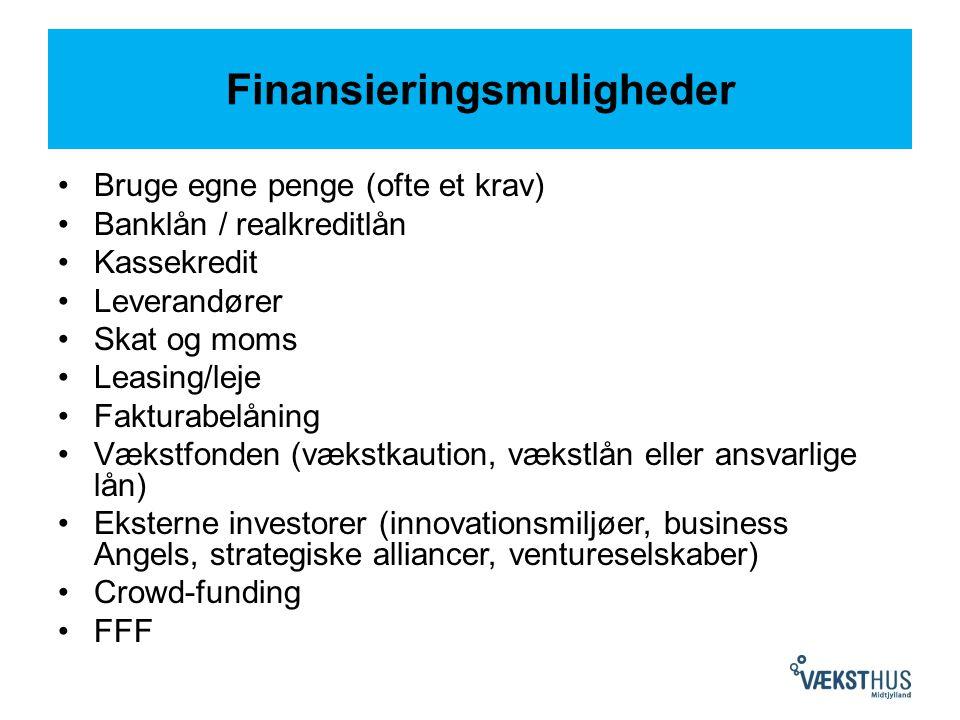 Finansieringsmuligheder Bruge egne penge (ofte et krav) Banklån / realkreditlån Kassekredit Leverandører Skat og moms Leasing/leje Fakturabelåning Vækstfonden (vækstkaution, vækstlån eller ansvarlige lån) Eksterne investorer (innovationsmiljøer, business Angels, strategiske alliancer, ventureselskaber) Crowd-funding FFF