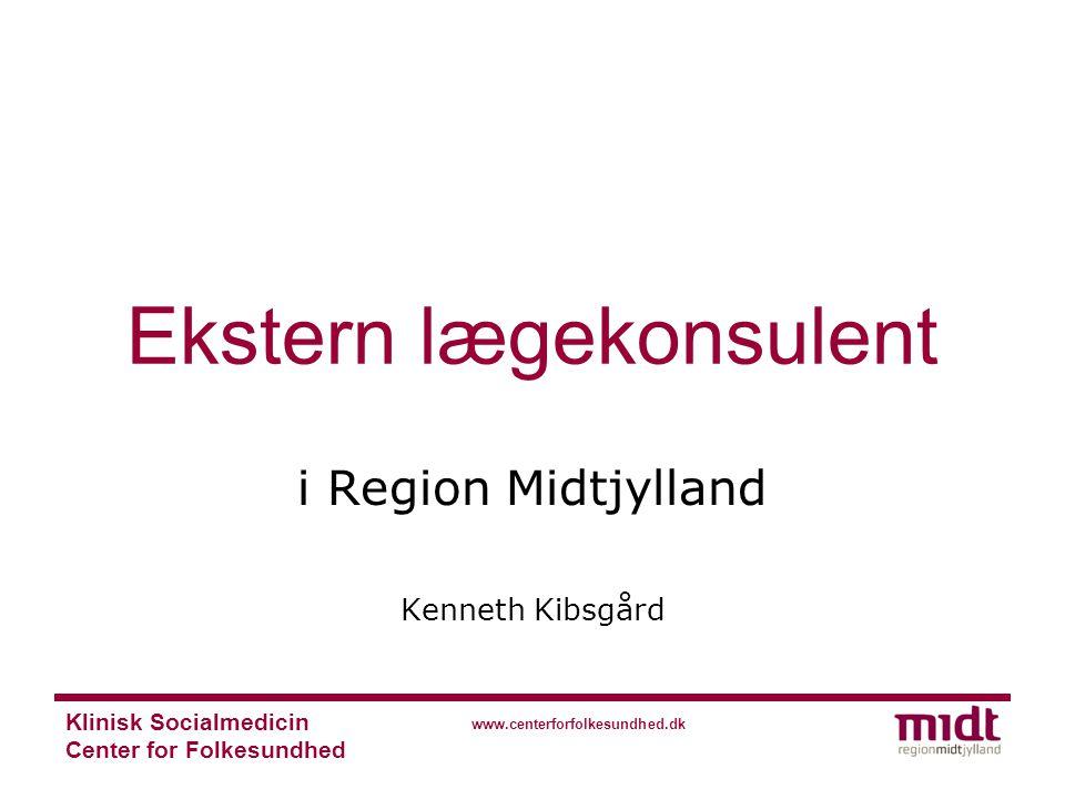 Klinisk Socialmedicin Center for Folkesundhed www.centerforfolkesundhed.dk Ekstern lægekonsulent i Region Midtjylland Kenneth Kibsgård
