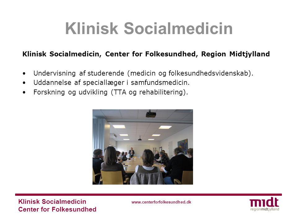 Klinisk Socialmedicin Center for Folkesundhed www.centerforfolkesundhed.dk Klinisk Socialmedicin, Center for Folkesundhed, Region Midtjylland Undervisning af studerende (medicin og folkesundhedsvidenskab).