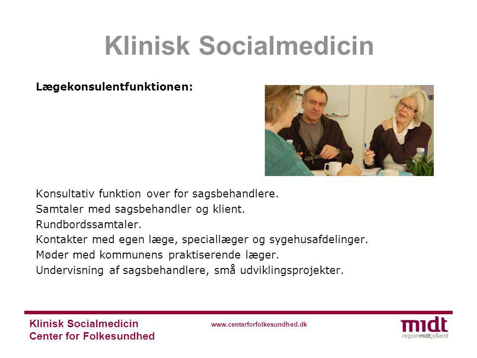 Klinisk Socialmedicin Center for Folkesundhed www.centerforfolkesundhed.dk Lægekonsulentfunktionen: Konsultativ funktion over for sagsbehandlere.