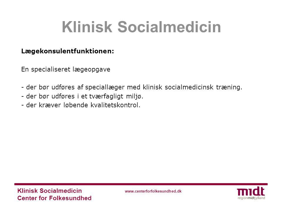 Center for Folkesundhed www.centerforfolkesundhed.dk Lægekonsulentfunktionen: En specialiseret lægeopgave - der bør udføres af speciallæger med klinisk socialmedicinsk træning.