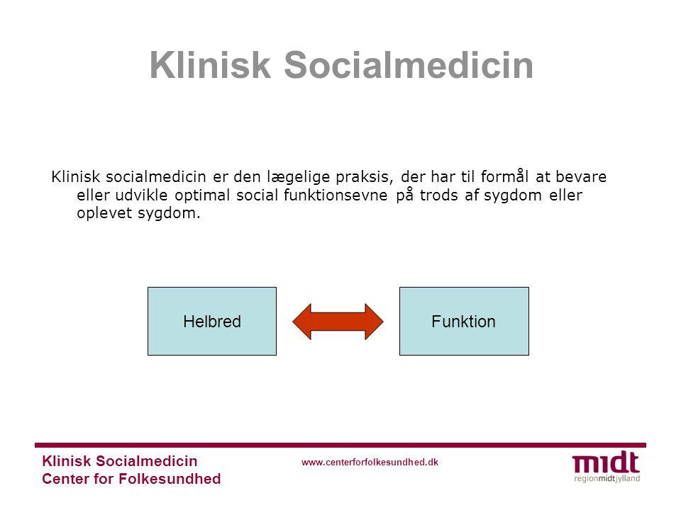Klinisk Socialmedicin Center for Folkesundhed www.centerforfolkesundhed.dk Klinisk socialmedicin er den lægelige praksis, der har til formål at bevare eller udvikle optimal social funktionsevne på trods af sygdom eller oplevet sygdom.